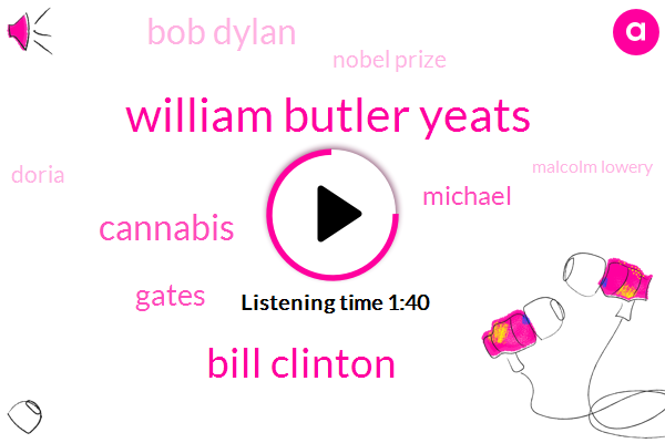 William Butler Yeats,Bill Clinton,Cannabis,Gates,Michael,Bob Dylan,Nobel Prize,Doria,Malcolm Lowery