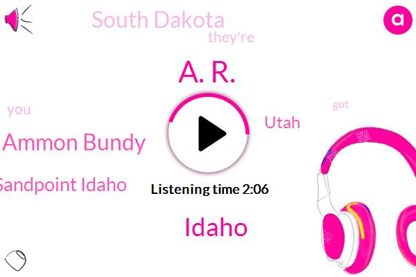 A. R.,Idaho,Ammon Bundy,Sandpoint Idaho,Utah,South Dakota