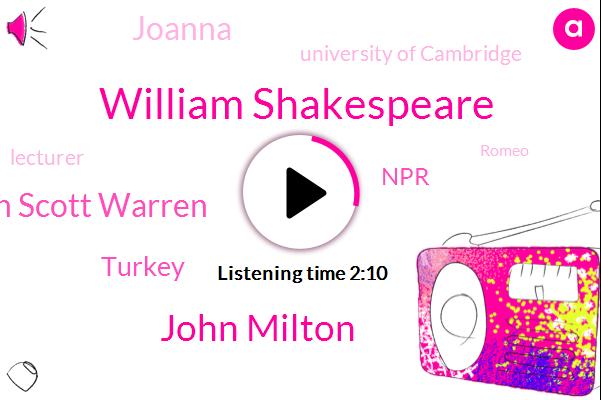 William Shakespeare,John Milton,Jason Scott Warren,Turkey,NPR,Joanna,University Of Cambridge,Lecturer,Romeo,Juliet,Milton,Sixteen Twenty Three Seven Years,Milk