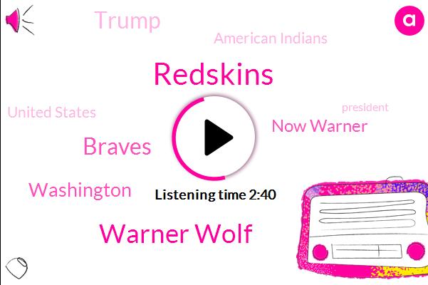 Redskins,Warner Wolf,Braves,Washington,Now Warner,Donald Trump,American Indians,United States,President Trump,Basketball,Hockey