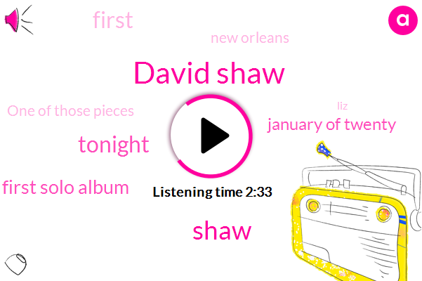 David Shaw,Shaw,Tonight,First Solo Album,ONE,January Of Twenty,First,New Orleans,One Of Those Pieces,LIZ,Once,Cafe,Tompkins