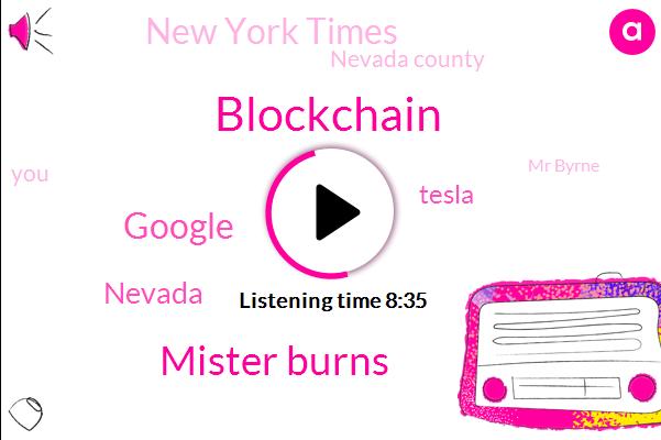 Blockchain,Mister Burns,Google,Nevada,Tesla,New York Times,Nevada County,Mr Byrne,Office Manager,Brian Sandoval,Mark,Mrs Rodriguez,Sandy County,Elon Musk,Stephen,Commissioner,California Truckee River,AOL