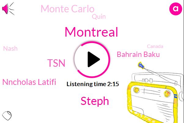 Steph,Montreal,TSN,Nncholas Latifi,Bahrain Baku,Monte Carlo,Quin,Nash,Canada,Barcelona,Hundred Twenty Five Pounds,Twenty Three Year,Thirty Years