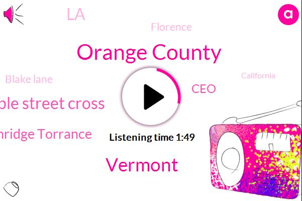 Orange County,Vermont,Temple Street Cross,Northridge Torrance,CEO,LA,Florence,Blake Lane,California,Los Angeles La