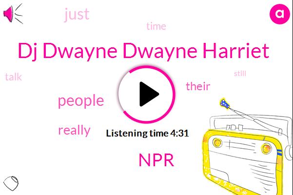 Dj Dwayne Dwayne Harriet,NPR
