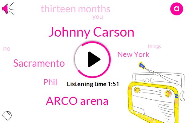 Johnny Carson,Arco Arena,Sacramento,Phil,New York,Thirteen Months