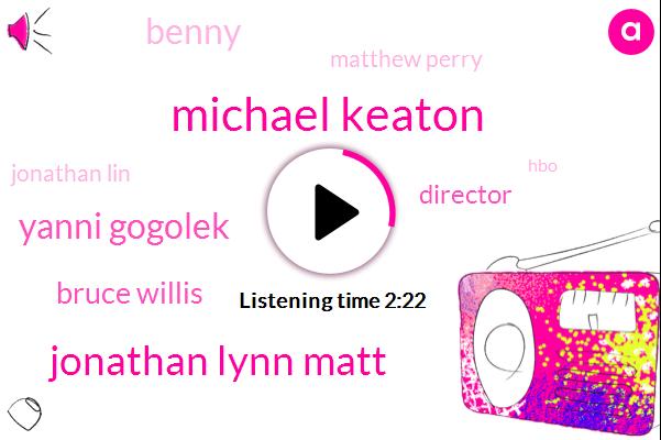 Michael Keaton,Jonathan Lynn Matt,Yanni Gogolek,Bruce Willis,Director,Benny,Matthew Perry,Jonathan Lin,HBO,Hollywood,Twenty Years,Nine Yards