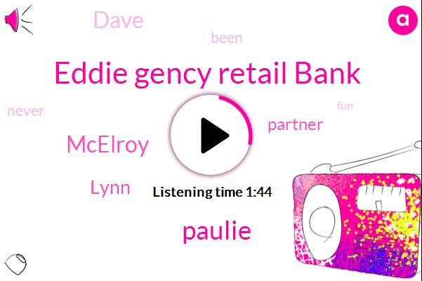 Eddie Gency Retail Bank,Paulie,Mcelroy,Lynn,Partner,Dave
