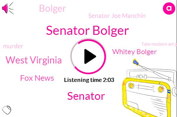 Senator Bolger,West Virginia,Fox News,Senator,Whitey Bolger,Senator Joe Manchin,Bolger,Tate Modern Art Gallery,Murder,Patrick Morrissey,John Payne,New England,Senate,Lisa Lisera,President Trump,Lindsey Sear,New York City,Ryan