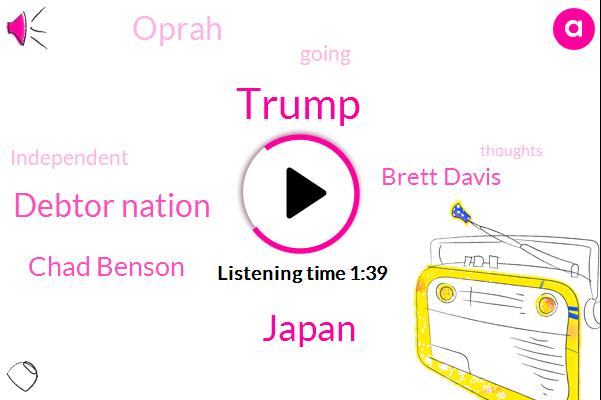 Donald Trump,Japan,Debtor Nation,Chad Benson,Brett Davis,Oprah