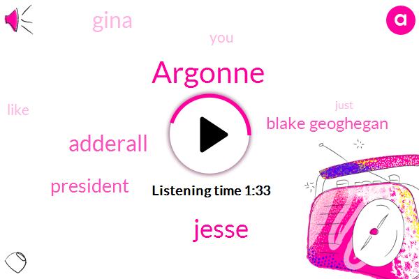Argonne,Jesse,Adderall,President Trump,Blake Geoghegan,Gina