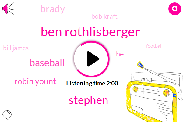 Ben Rothlisberger,Stephen,Baseball,Robin Yount,Brady,Bob Kraft,Bill James,Football,Five Years,One Year