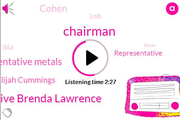 Chairman,Representative Brenda Lawrence,Representative Metals,Elijah Cummings,Representative,Cohen,Leib,Sita