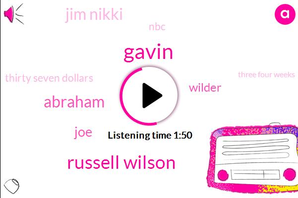 Gavin,Russell Wilson,Abraham,JOE,Wilder,Jim Nikki,NBC,Thirty Seven Dollars,Three Four Weeks,44 Years