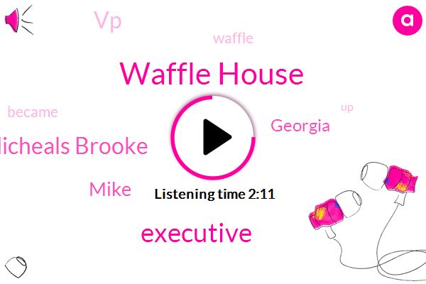 Waffle House,Executive,Micheals Brooke,Mike,Georgia,VP