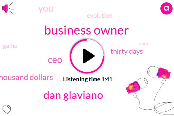 Business Owner,Dan Glaviano,CEO,Eighty Thousand Dollars,Thirty Days