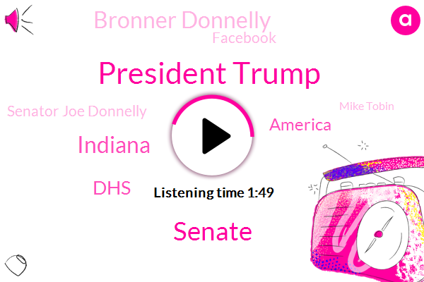 President Trump,Senate,Indiana,DHS,America,Bronner Donnelly,Facebook,Senator Joe Donnelly,Mike Tobin,Kentucky,Greenwood,Mike Brown,John Decker,White House,Congress,Secretary,Lisa,Olsen,Nielsen