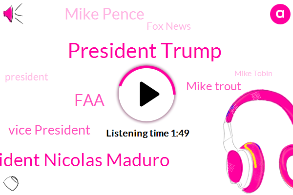 President Trump,President Nicolas Maduro,FAA,Vice President,Mike Trout,Mike Pence,Fox News,Mike Tobin,United States,Brazil,Elaine Chao,Mississippi River,Russia,Illinois,White House,Zillow,Steve Dixon,Delta Airlines