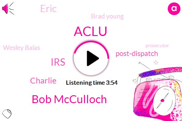 Aclu,Bob Mcculloch,IRS,Charlie,Post-Dispatch,Eric,Brad Young,Wesley Balas,Prosecutor,Missouri,BOB,Us Attorney