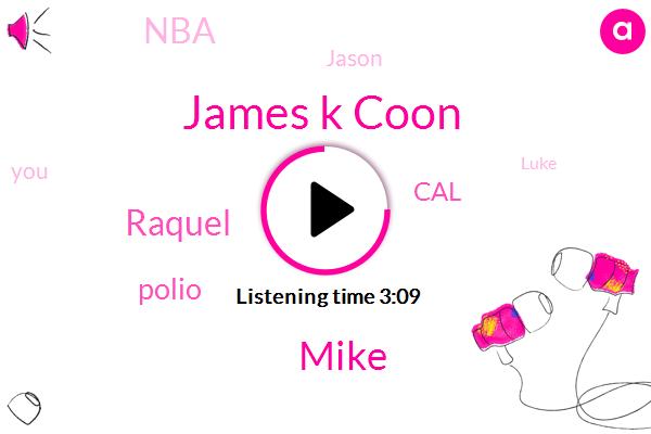 James K Coon,Mike,Raquel,Polio,CAL,NBA,Jason,Luke,Katie,TOM,Harry,Katy,Benny,Nineteen Hundred Dollars