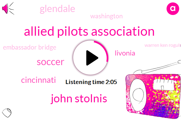 Allied Pilots Association,John Stolnis,Soccer,Cincinnati,Livonia,Glendale,Washington,Embassador Bridge,Warren Ken Rogulski,Detroit,Nashville,Sacramento,Kevin O'neill,Canada,Forty Five Minutes,Twenty Minute