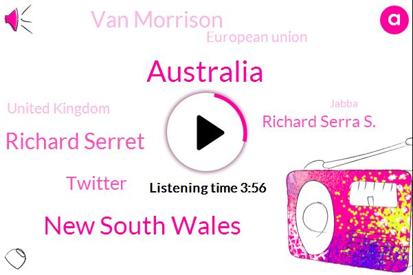 Australia,New South Wales,Richard Serret,Twitter,Richard Serra S.,Van Morrison,European Union,United Kingdom,Jabba,Michelle Franzen,U. R.,University Of Surrey