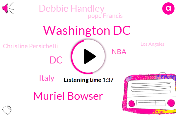 Washington Dc,Muriel Bowser,Italy,NBA,Debbie Handley,DC,Pope Francis,Christine Persichetti,Los Angeles,Lebron James