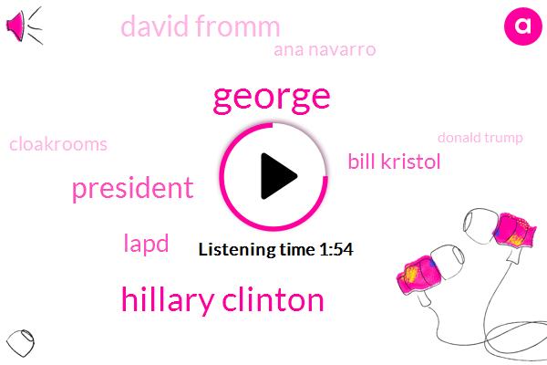 George,Hillary Clinton,President Trump,Lapd,Bill Kristol,David Fromm,Ana Navarro,Cloakrooms,Donald Trump,Republicans,GOP,Steve Schmidt,Forty Fifth