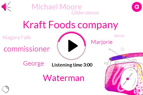 Kraft Foods Company,Waterman,Commissioner,George,Marjorie,Michael Moore,Niagara Falls,Bertie,Leroy,Gildersleeve,Broncos