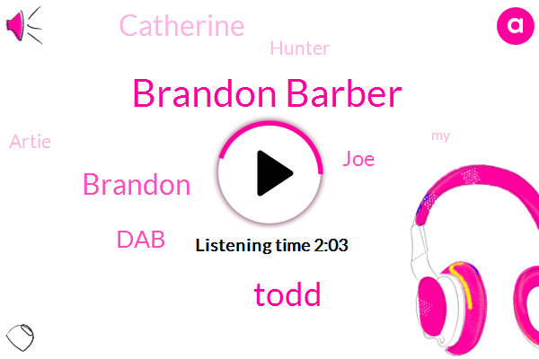 Brandon Barber,Todd,Brandon,DAB,JOE,Catherine,Hunter,Artie