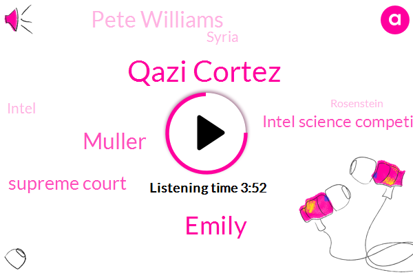 Qazi Cortez,Emily,Supreme Court,Muller,Intel Science Competition High School,Pete Williams,Syria,Intel,Rosenstein,Congress,NBC,Queens Alexandria,Representative,Fifty Thousand Dollars,Sixty Minutes
