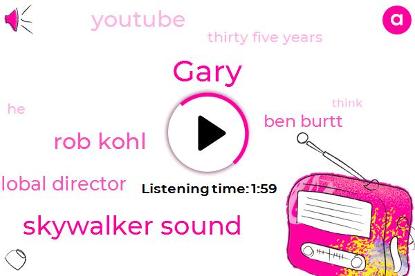 Gary,Skywalker Sound,Rob Kohl,Global Director,Ben Burtt,Youtube,Thirty Five Years