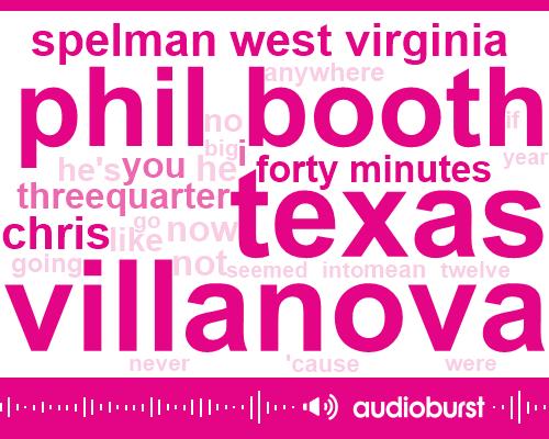 Villanova,Texas,Phil Booth,West Virginia,Spelman,Chris,Forty Minutes,Threequarter