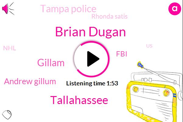 Brian Dugan,Tallahassee,Gillam,Andrew Gillum,FBI,Tampa Police,Rhonda Satis,NHL,United States,Prosecutor,Ricks,New York,Costa Rica,Nineteen Months,Thirty Minutes,Four Years,Six Years,Two Weeks