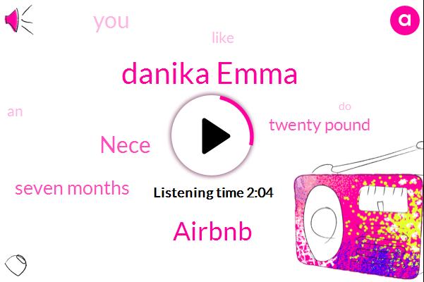 Danika Emma,Airbnb,Nece,Seven Months,Twenty Pound