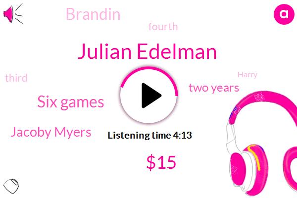 Julian Edelman,$15,Six Games,Jacoby Myers,Two Years,Brandin,Patriots,Fourth,Third,Harry,2018,Three Guys,Three Years,One Game,Twenty Five Million Dollars,Ten Million Dollar,Mere Bird,Last Year,First Six Games,125 Million Dollar