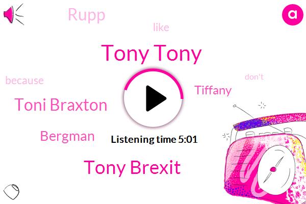 Tony Tony,Tony Brexit,Toni Braxton,Bergman,Tiffany,Rupp