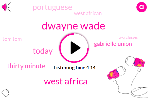 Dwayne Wade,West Africa,Today,Thirty Minute,Gabrielle Union,ONE,West African,Tom Tom,Two Classes,Portuguese,TOM,This Week,Europeans,English,Two Totally Different Cultures,Latin