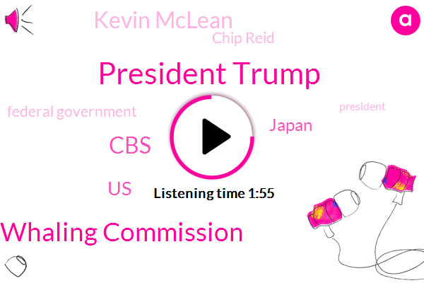 President Trump,International Whaling Commission,CBS,United States,Japan,Kevin Mclean,Chip Reid,Federal Government,Commissioner,Whitehouse,Tokyo,Eight Year