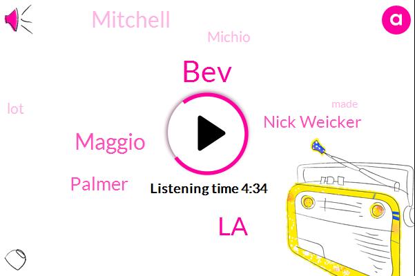 BEV,LA,Maggio,Palmer,Nick Weicker,Mitchell,Michio