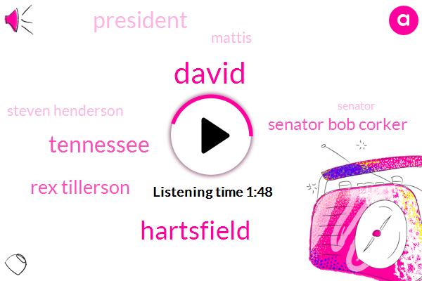 David,Hartsfield,Rex Tillerson,Senator Bob Corker,Tennessee,President Trump,Mattis,Steven Henderson,Senator,Republican Party,Congress,Congressman,Cabinet,Secretary,Chief Of Staff,Michigan