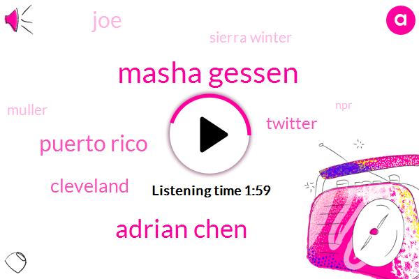 Masha Gessen,Adrian Chen,Puerto Rico,Cleveland,Twitter,JOE,Sierra Winter,Muller,NPR,Kqed,Rachel Martin
