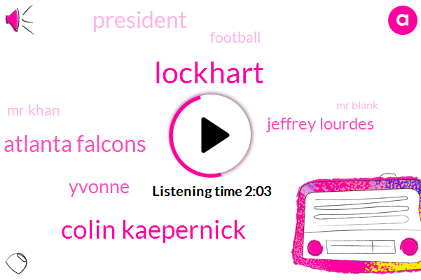 Lockhart,Colin Kaepernick,Atlanta Falcons,Yvonne,Jeffrey Lourdes,President Trump,Football,Mr Khan,Mr Blank,Neely,Lesley,Iraq