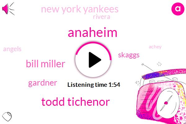 Anaheim,Todd Tichenor,Bill Miller,Gardner,Skaggs,New York Yankees,Rivera,Achey,Martinez,Angels,Sixty Nine Degrees