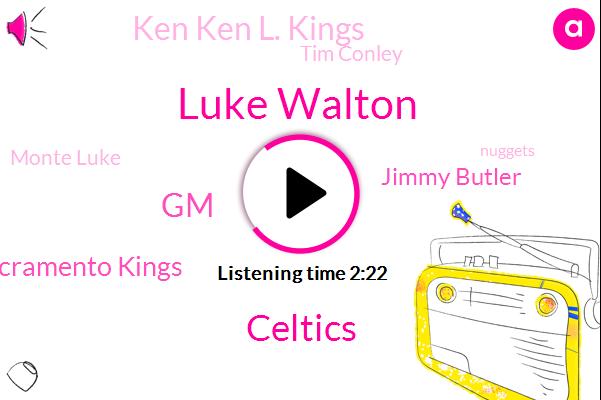 Luke Walton,Celtics,GM,Sacramento Kings,Jimmy Butler,Ken Ken L. Kings,Tim Conley,Monte Luke,Nuggets,Donovan Mitchell,Meigs Erin,John Johnson,Mike,Michael,Arthur,Utah