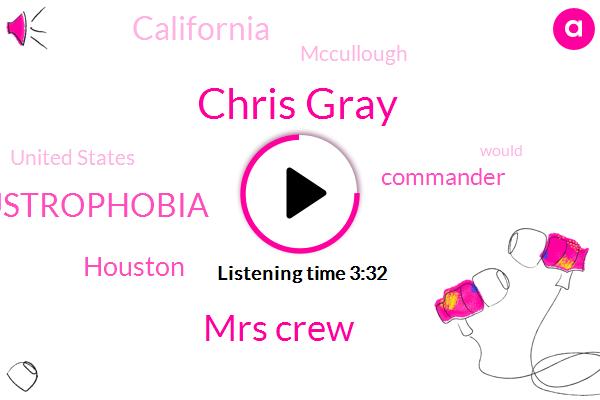 Chris Gray,Mrs Crew,Claustrophobia,Houston,Commander,California,Mccullough,United States