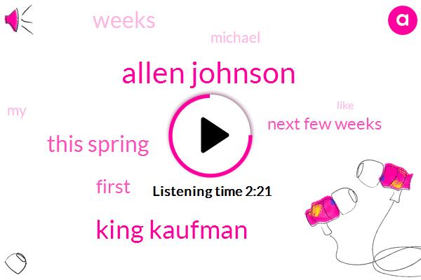Allen Johnson,King Kaufman,This Spring,First,Next Few Weeks,Weeks,Michael