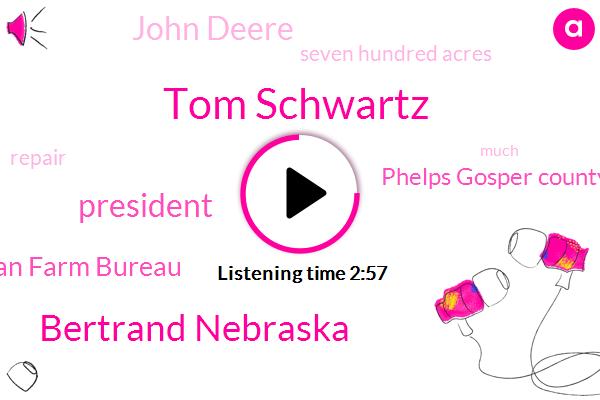 Tom Schwartz,Bertrand Nebraska,President Trump,American Farm Bureau,Phelps Gosper County,John Deere,Seven Hundred Acres