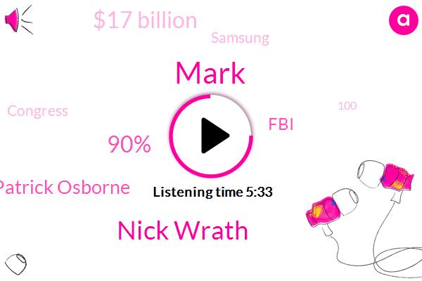 Mark,Nick Wrath,90%,Patrick Osborne,FBI,$17 Billion,Samsung,Congress,100,147 People,Chapa Middle School,51283605 90,Boston,Three People,22,96 Degrees,Bill Gravel,200,Biden,Border Patrol