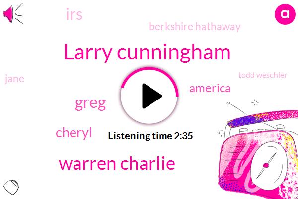 Larry Cunningham,Warren Charlie,Greg,Cheryl,America,IRS,Berkshire Hathaway,Jane,Todd Weschler
